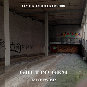 DYFR009 - Ghetto Gem - Riots Ep