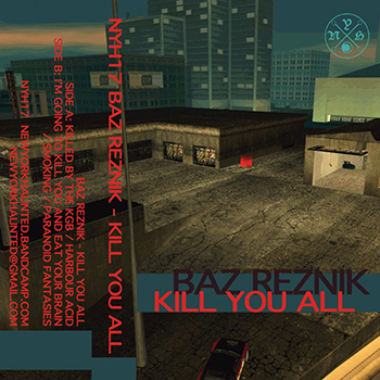 New York Haunted 17 - Baz Reznik - Kill You All